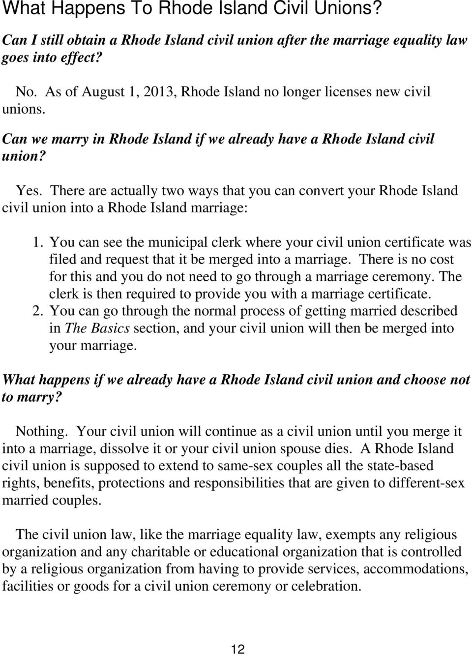 There are actually two ways that you can convert your Rhode Island civil union into a Rhode Island marriage: 1.