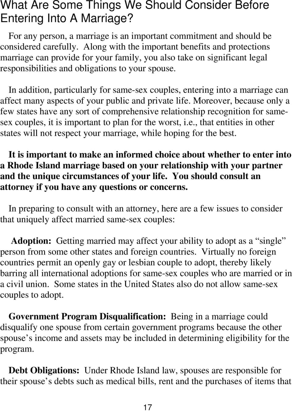 In addition, particularly for same-sex couples, entering into a marriage can affect many aspects of your public and private life.