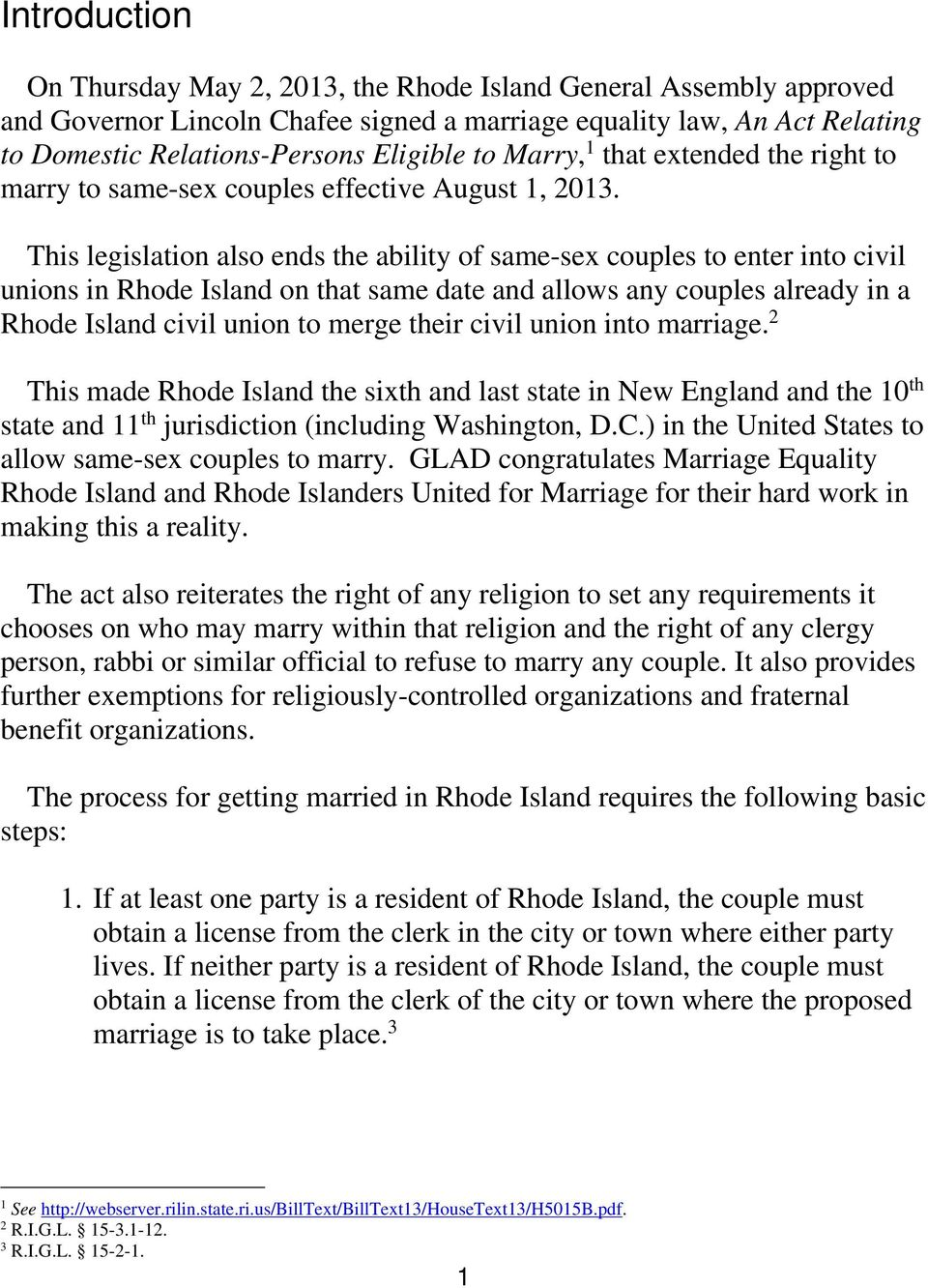 This legislation also ends the ability of same-sex couples to enter into civil unions in Rhode Island on that same date and allows any couples already in a Rhode Island civil union to merge their