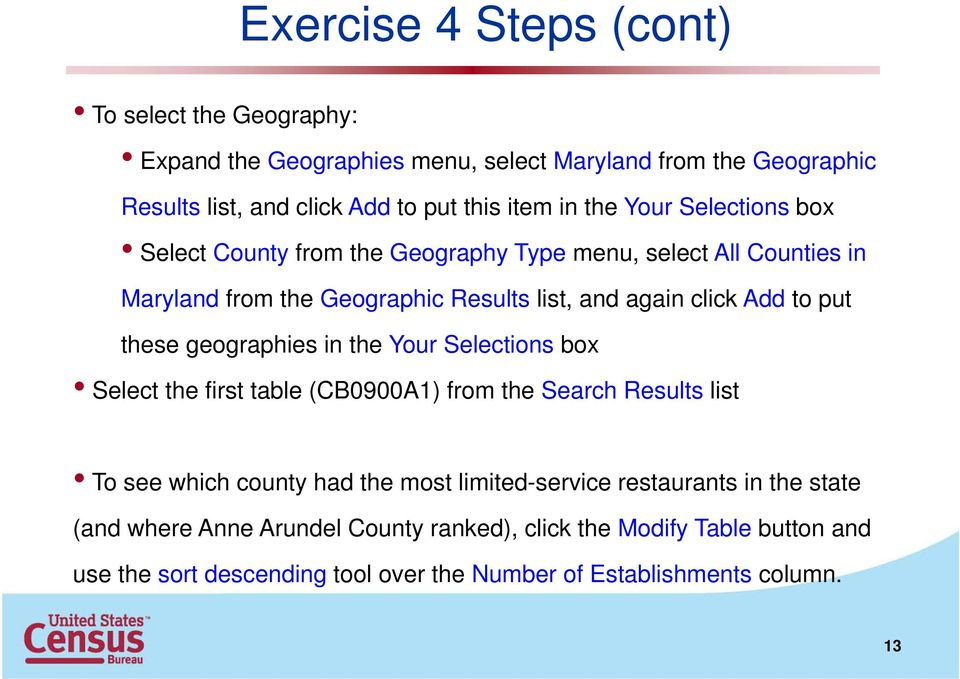 these geographies in the Your Selections box Select the first table (CB0900A1) from the Search Results list To see which county had the most limited-service