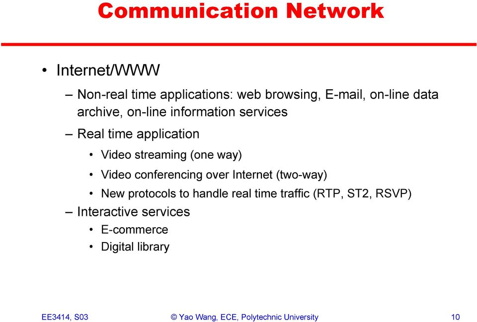 conferencing over Internet (two-way) New protocols to handle real time traffic (RTP, ST2, RSVP)