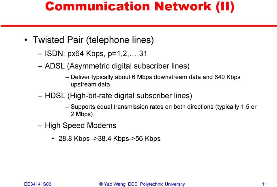 HDSL (High-bit-rate digital subscriber lines) Supports equal transmission rates on both directions