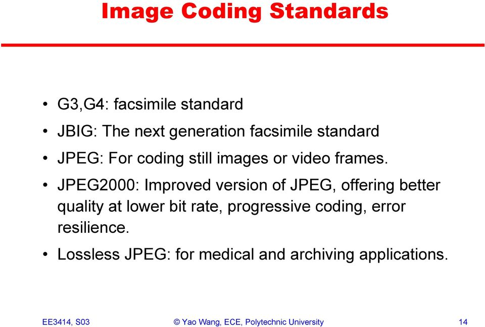 JPEG2000: Improved version of JPEG, offering better quality at lower bit rate, progressive