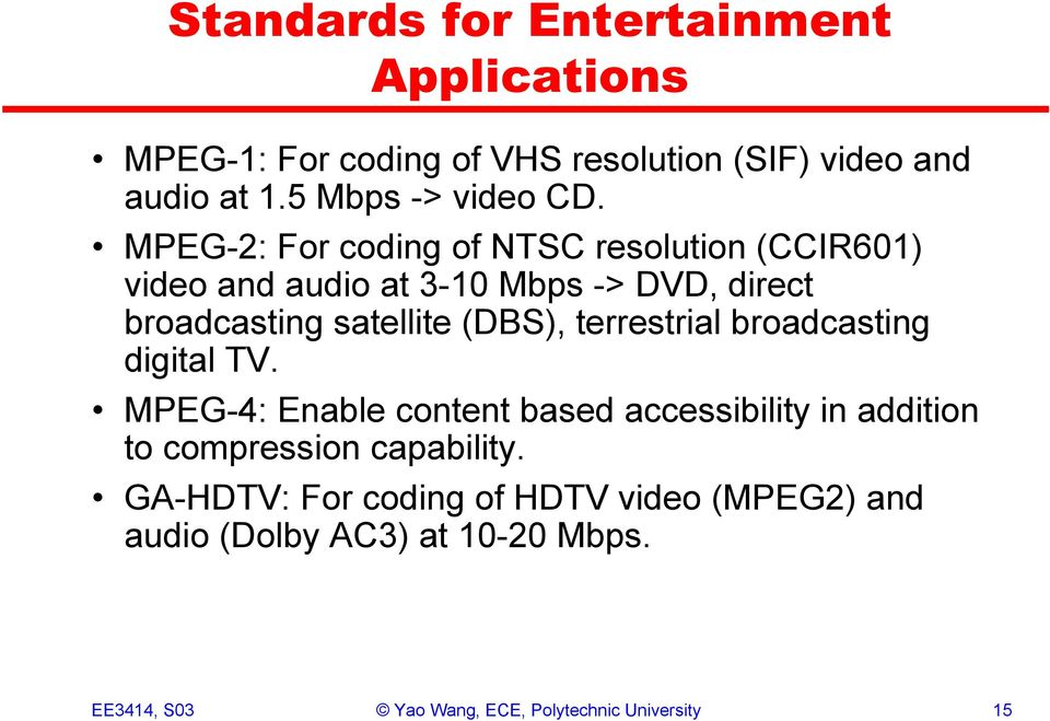 terrestrial broadcasting digital TV. MPEG-4: Enable content based accessibility in addition to compression capability.