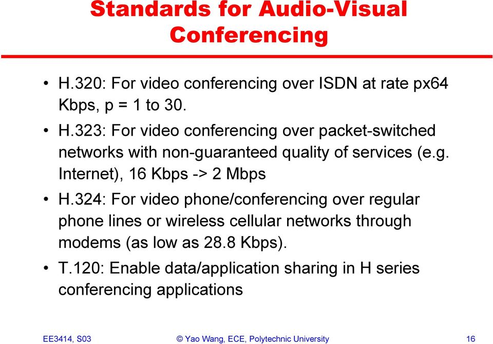 323: For video conferencing over packet-switched networks with non-guaranteed quality of services (e.g. Internet), 16 Kbps -> 2 Mbps H.