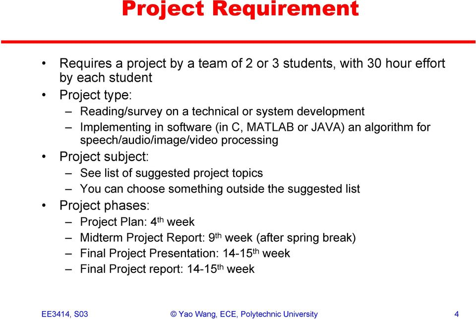 of suggested project topics You can choose something outside the suggested list Project phases: Project Plan: 4 th week Midterm Project Report: 9 th