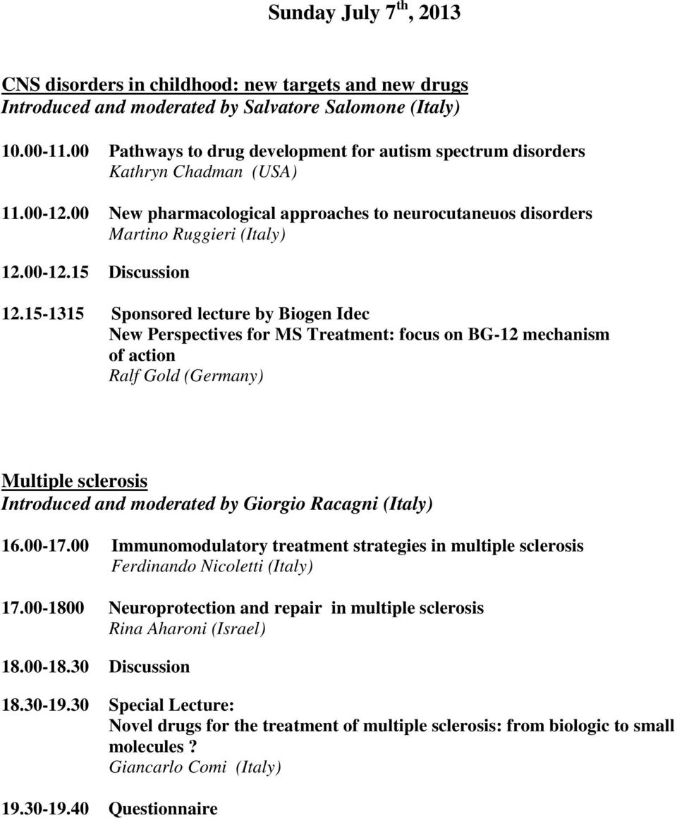 15-1315 Sponsored lecture by Biogen Idec New Perspectives for MS Treatment: focus on BG-12 mechanism of action Ralf Gold (Germany) Multiple sclerosis Introduced and moderated by Giorgio Racagni