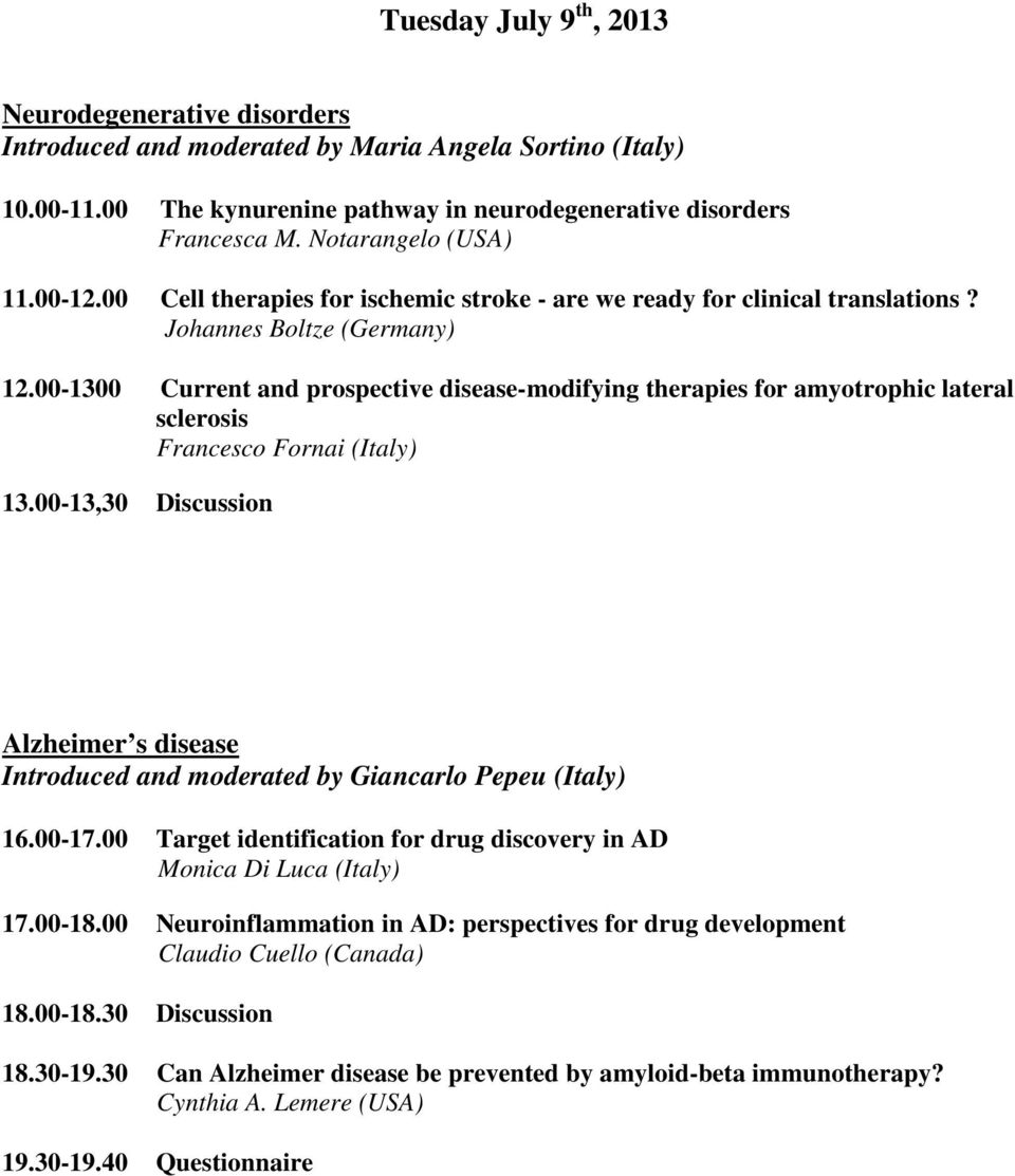 00-1300 Current and prospective disease-modifying therapies for amyotrophic lateral sclerosis Francesco Fornai (Italy) 13.