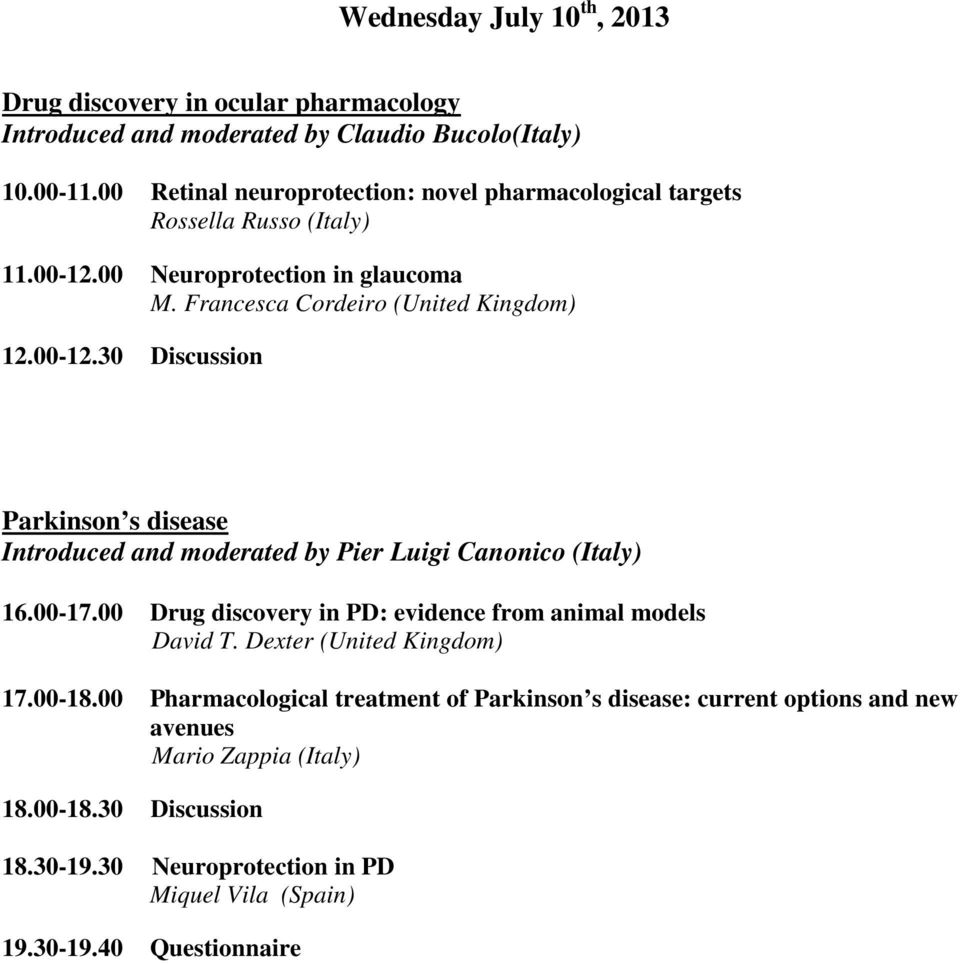 Francesca Cordeiro (United Kingdom) 12.00-12.30 Discussion Parkinson s disease Introduced and moderated by Pier Luigi Canonico (Italy) 16.00-17.
