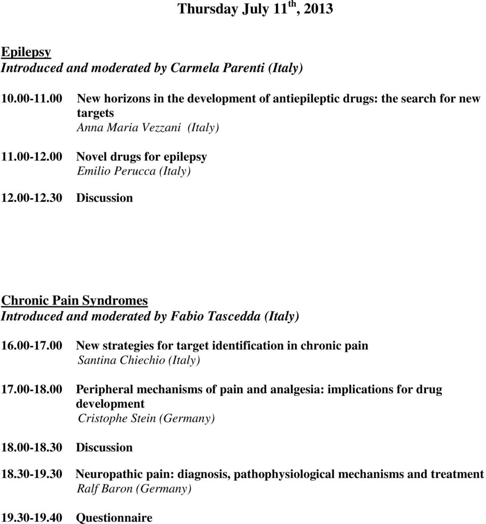 00 Novel drugs for epilepsy Emilio Perucca (Italy) 12.00-12.30 Discussion Chronic Pain Syndromes Introduced and moderated by Fabio Tascedda (Italy) 16.00-17.