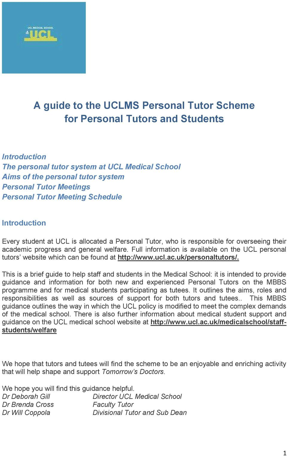 Full information is available on the UCL personal tutors website which can be found at http://www.ucl.ac.uk/personaltutors/.
