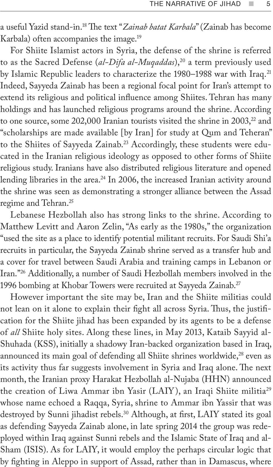 1980 1988 war with Iraq. 21 Indeed, Sayyeda Zainab has been a regional focal point for Iran s attempt to extend its religious and political influence among Shiites.