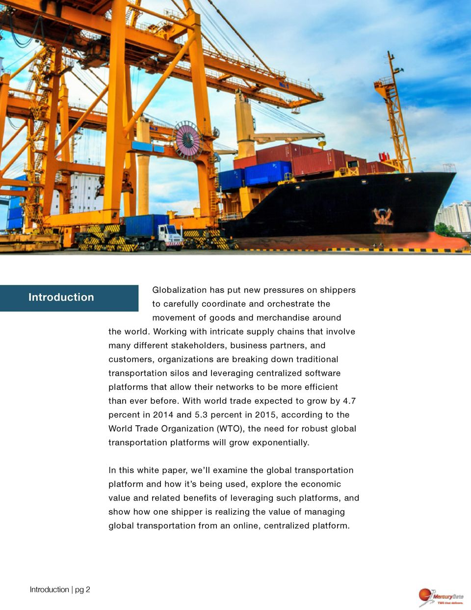 centralized software platforms that allow their networks to be more efficient than ever before. With world trade expected to grow by 4.7 percent in 2014 and 5.