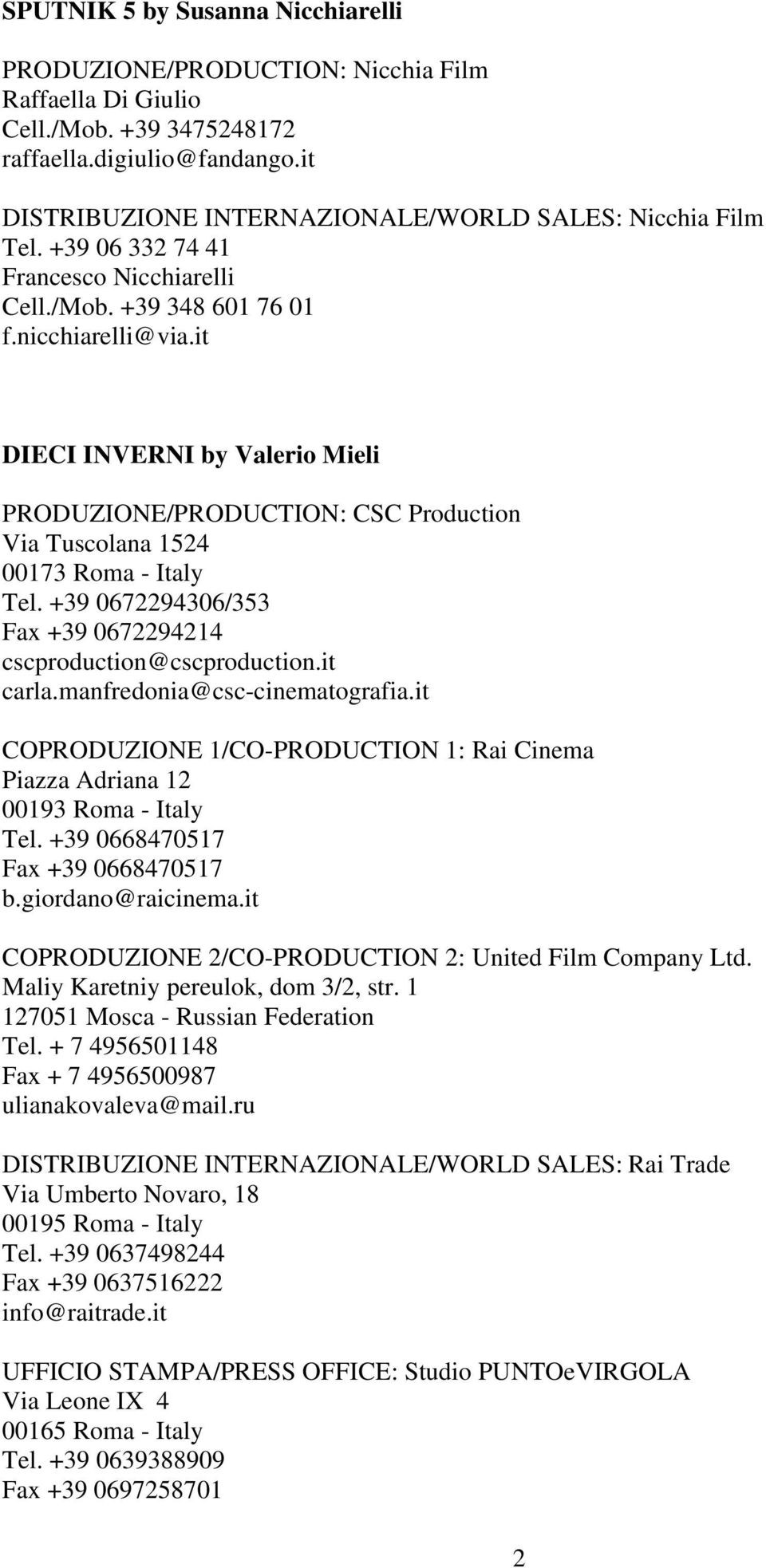 it DIECI INVERNI by Valerio Mieli PRODUZIONE/PRODUCTION: CSC Production Via Tuscolana 1524 00173 Roma - Italy Tel. +39 0672294306/353 Fax +39 0672294214 cscproduction@cscproduction.it carla.