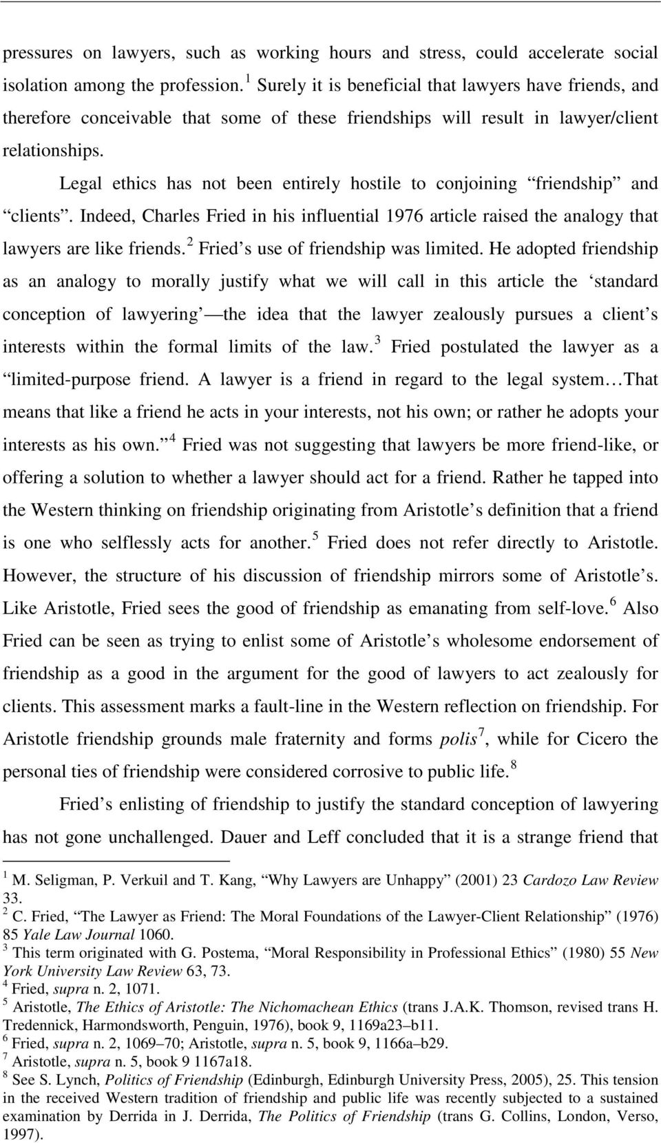 Legal ethics has not been entirely hostile to conjoining friendship and clients. Indeed, Charles Fried in his influential 1976 article raised the analogy that lawyers are like friends.