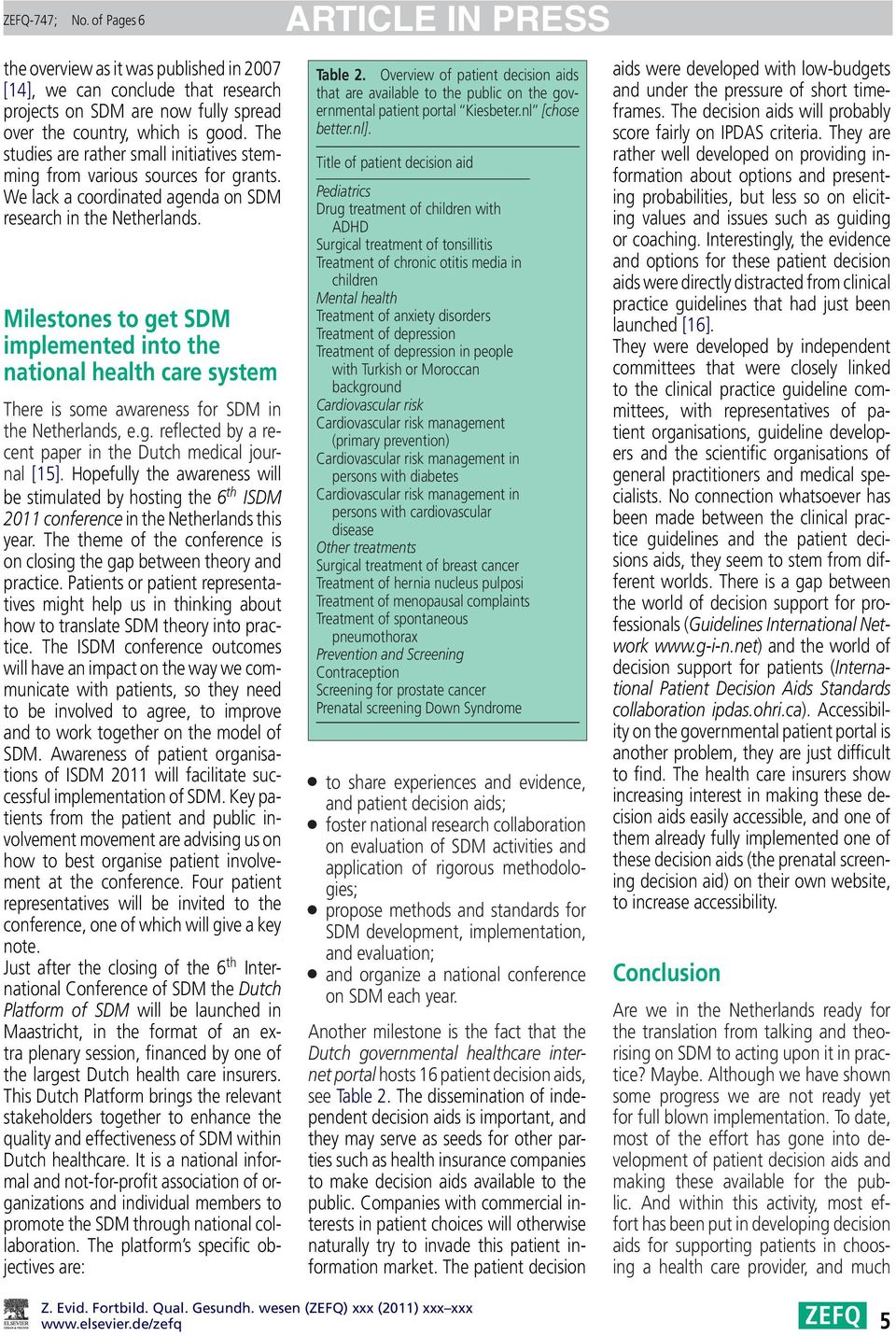 Milestones to get SDM implemented into the national health care system There is some awareness for SDM in the Netherlands, e.g. reflected by a recent paper in the Dutch medical journal [15].