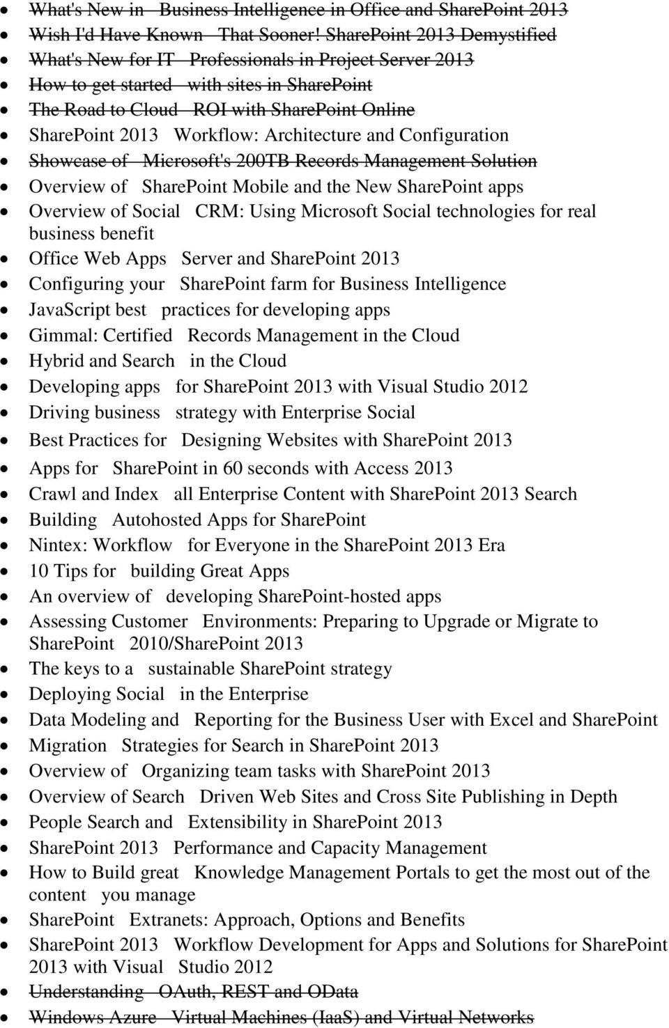Architecture and Configuration Showcase of Microsoft's 200TB Records Management Solution Overview of SharePoint Mobile and the New SharePoint apps Overview of Social CRM: Using Microsoft Social