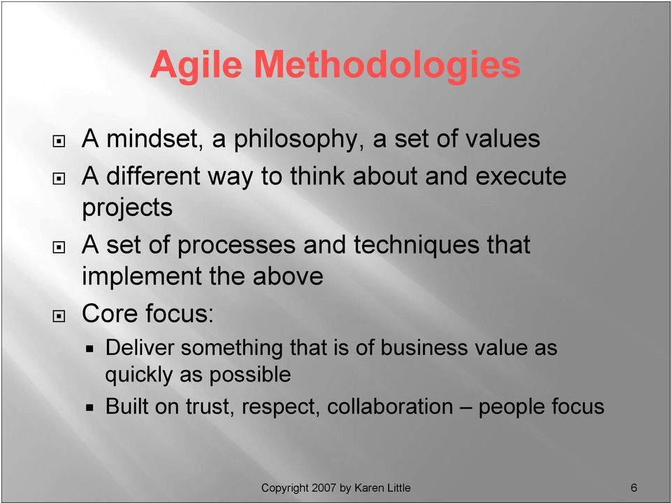 the above Core focus: Deliver something that is of business value as quickly as