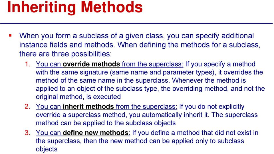 Whenever the method is applied to an object of the subclass type, the overriding method, and not the original method, is executed 2.