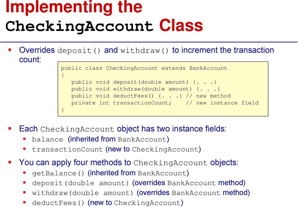 ..} // new method private int transactioncount; // new instance field } Each CheckingAccount object has two instance fields: balance (inherited from BankAccount) transactioncount