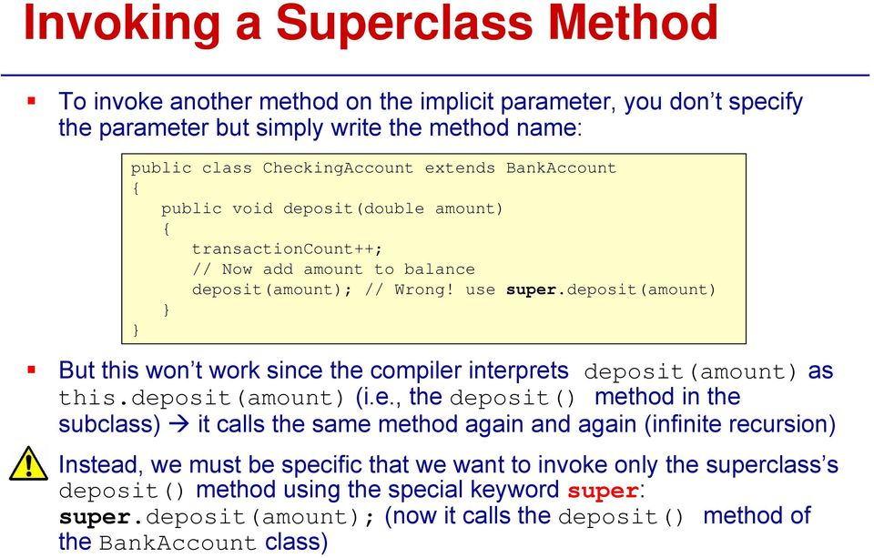 deposit(amount) } } But this won t work since the compiler interprets deposit(amount) as this.deposit(amount) (i.e., the deposit() method in the subclass) it calls the same method again