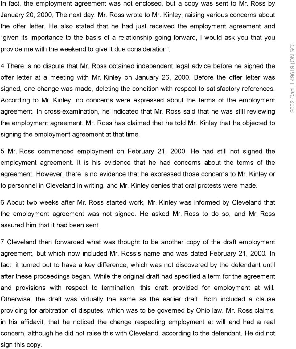 it due consideration. 4 There is no dispute that Mr. Ross obtained independent legal advice before he signed the offer letter at a meeting with Mr. Kinley on January 26, 2000.