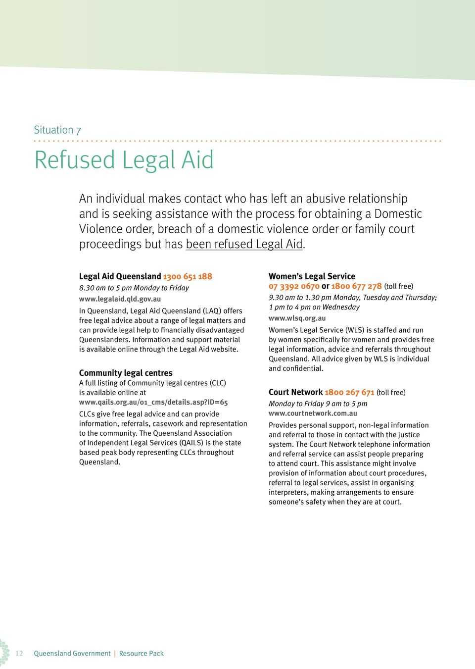 au In Queensland, Legal Aid Queensland (LAQ) offers free legal advice about a range of legal matters and can provide legal help to financially disadvantaged Queenslanders.
