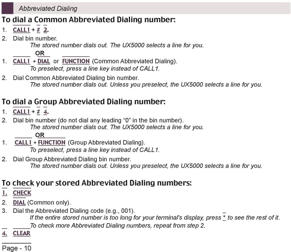 To dial a Group Abbreviated Dialing number: 1. CALL1 + # 4. 2. Dial bin number (do not dial any leading 0 in the bin number). The stored number dials out. The UX5000 selects a line for you. 1. CALL1 + FUNCTION (Group Abbreviated Dialing).