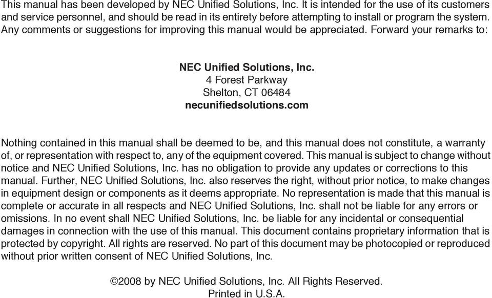 Any comments or suggestions for improving this manual would be appreciated. Forward your remarks to: NEC Unified Solutions, Inc. 4 Forest Parkway Shelton, CT 06484 necunifiedsolutions.