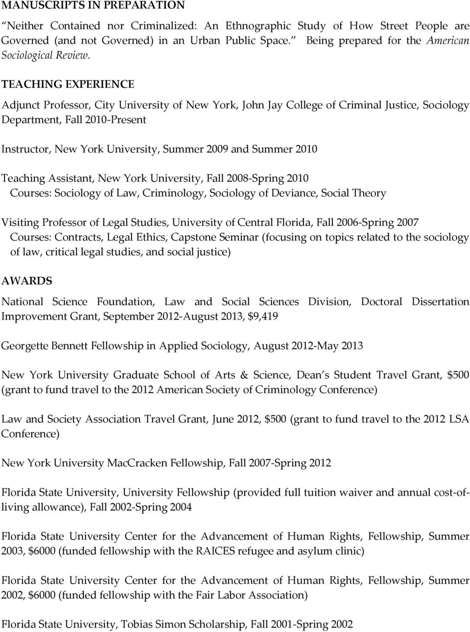 TEACHING EXPERIENCE Adjunct Professor, City University of New York, John Jay College of Criminal Justice, Sociology Department, Fall 2010-Present Instructor,, Summer 2009 and Summer 2010 Teaching