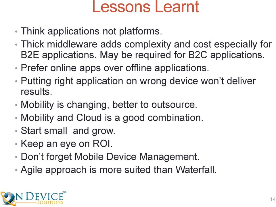 Prefer online apps over offline applications. Putting right application on wrong device won t deliver results.