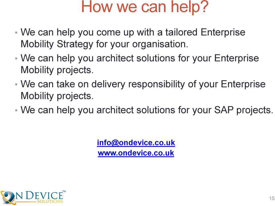 We can help you architect solutions for your Enterprise Mobility projects.