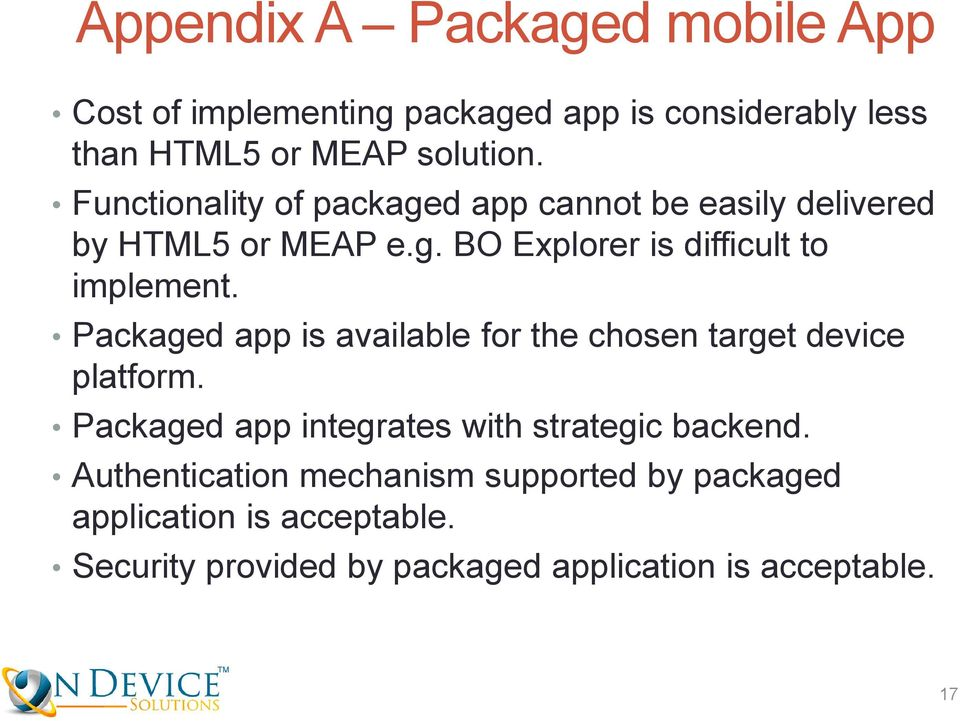 Packaged app is available for the chosen target device platform. Packaged app integrates with strategic backend.