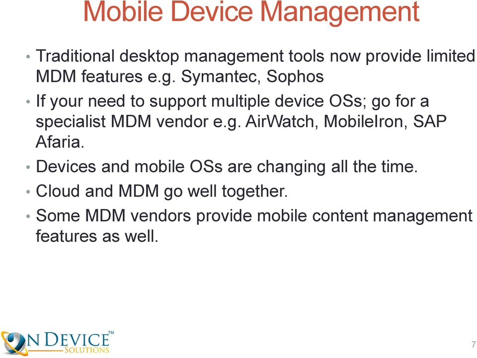 vendor e.g. AirWatch, MobileIron, SAP Afaria. Devices and mobile OSs are changing all the time.