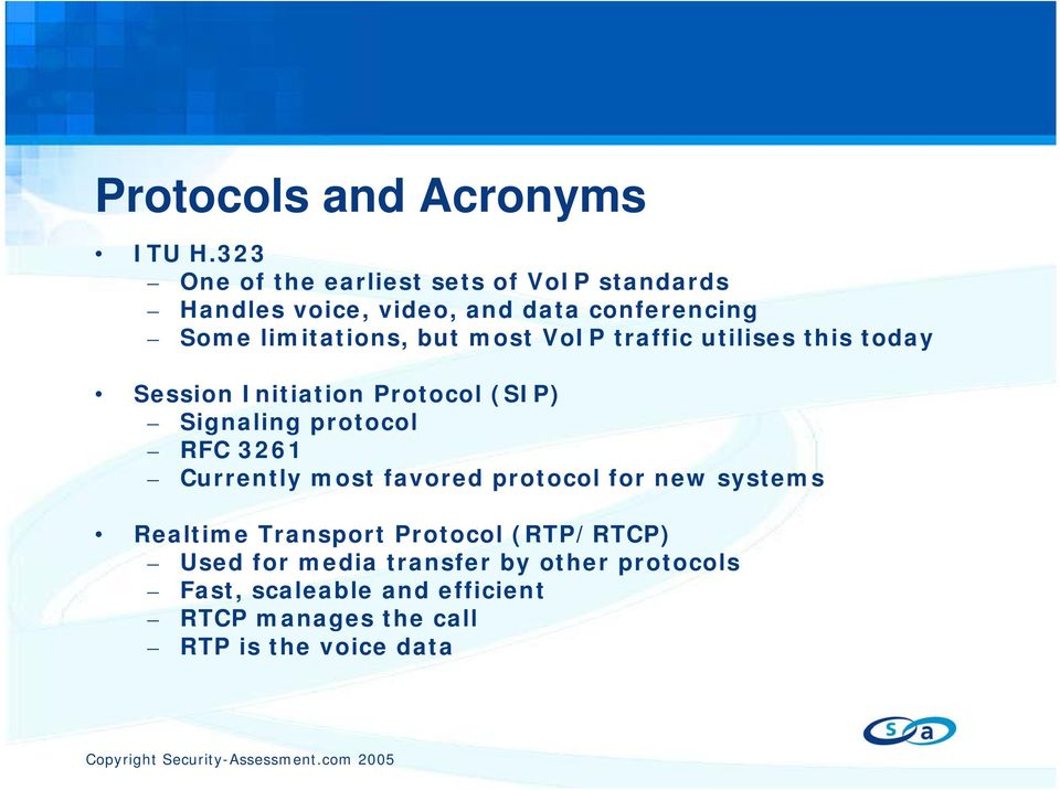 but most VoIP traffic utilises this today Session Initiation Protocol (SIP) Signaling protocol RFC 3261