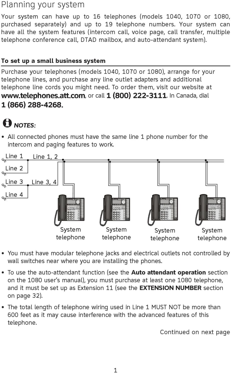 To set up a small business system Purchase your telephones (models 1040, 1070 or 1080), arrange for your telephone lines, and purchase any line outlet adapters and additional telephone line cords you
