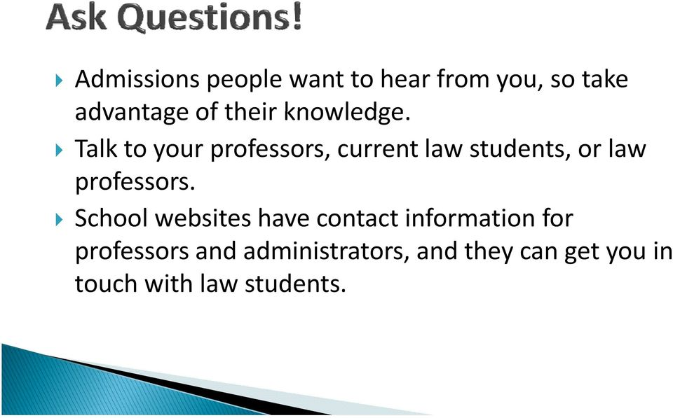 Talk to your professors, current law students, or law professors.
