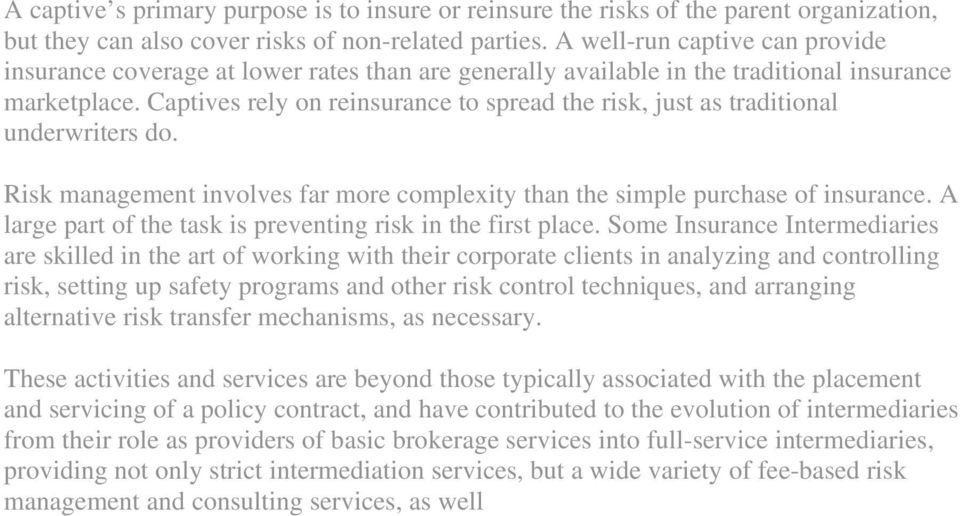 Captives rely on reinsurance to spread the risk, just as traditional underwriters do. Risk management involves far more complexity than the simple purchase of insurance.