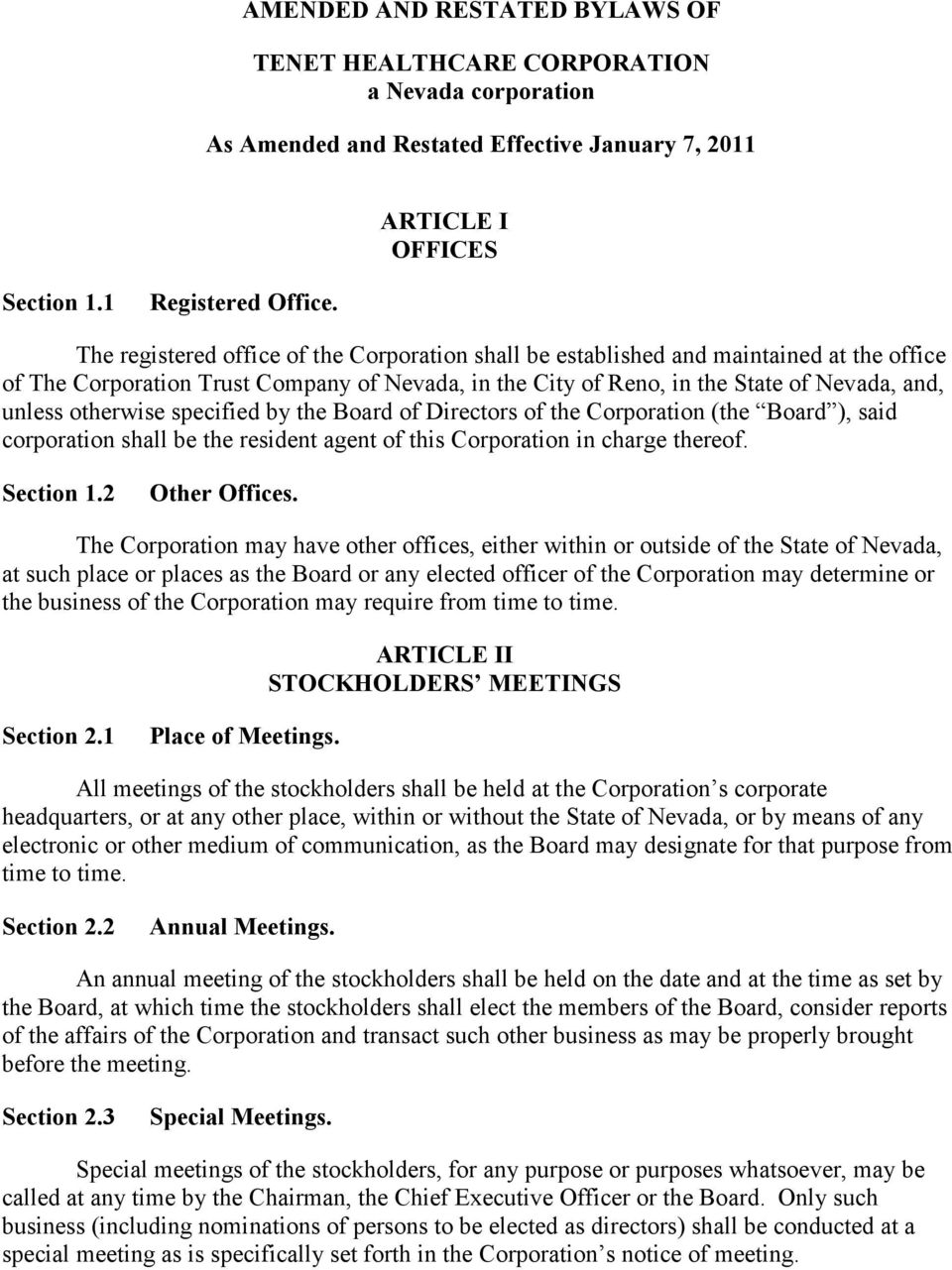 otherwise specified by the Board of Directors of the Corporation (the Board ), said corporation shall be the resident agent of this Corporation in charge thereof. Section 1.2 Other Offices.
