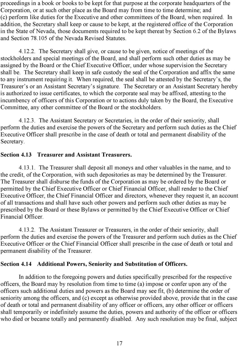 In addition, the Secretary shall keep or cause to be kept, at the registered office of the Corporation in the State of Nevada, those documents required to be kept thereat by Section 6.