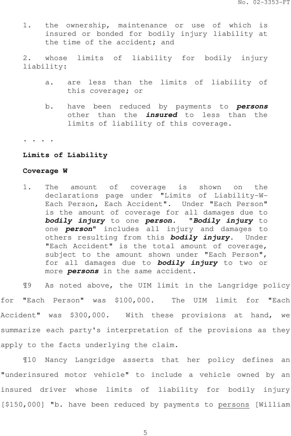 "The amount of coverage is shown on the declarations page under ""Limits of Liability-W- Each Person, Each Accident""."