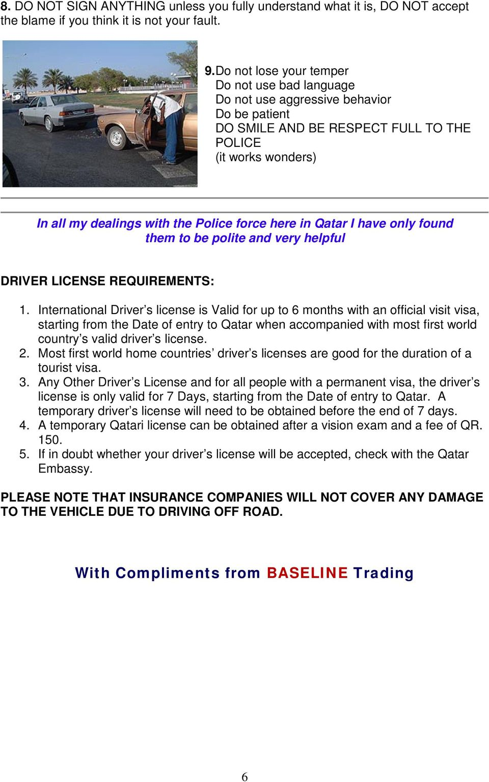 here in Qatar I have only found them to be polite and very helpful DRIVER LICENSE REQUIREMENTS: 1.