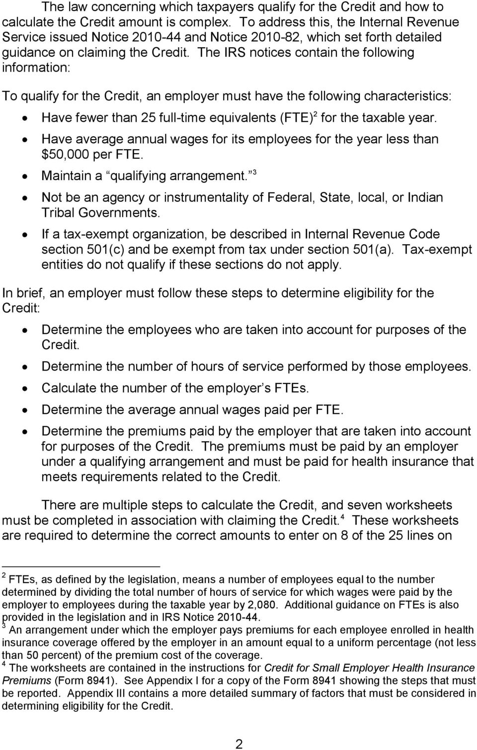 The IRS notices contain the following information: To qualify for the Credit, an employer must have the following characteristics: Have fewer than 25 full-time equivalents (FTE) 2 for the taxable