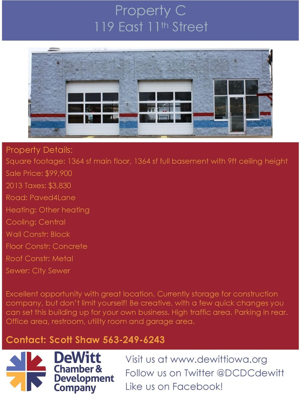 opportunity with great location. Currently storage for construction company, but don t limit yourself!