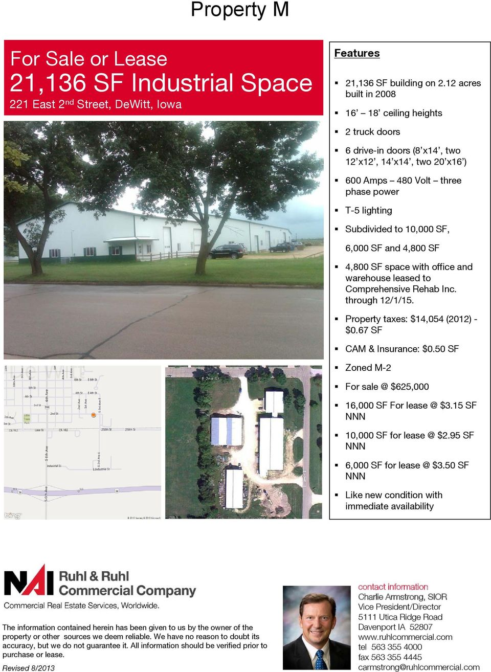 area 6,000 SF and 4,800 SF 4,800 SF space with office and warehouse leased to Comprehensive Rehab Inc. through 12/1/15. Property taxes: $14,054 (2012) - $0.67 SF CAM & Insurance: $0.