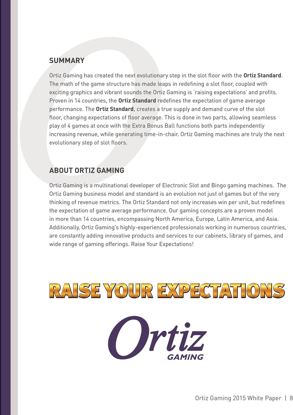 Proven in 14 countries, the Ortiz Standard redefines the expectation of game average performance.