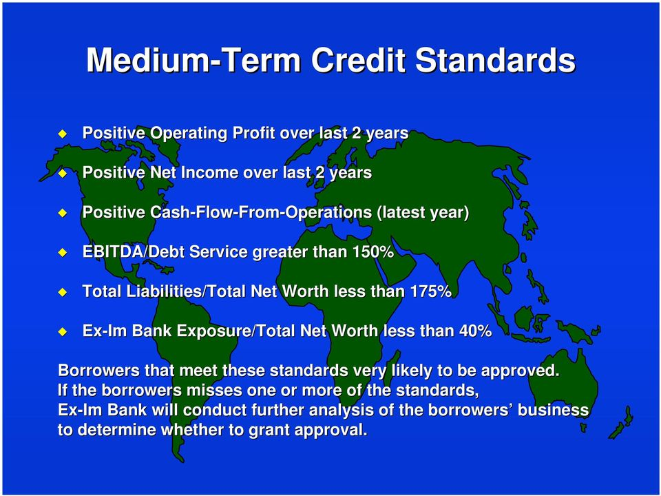 175% Bank Exposure/Total Net Worth less than 40% Borrowers that meet these standards very likely to be approved.