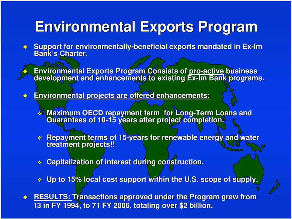 Environmental projects are offered enhancements: Maximum OECD repayment term for Long-Term Loans and Guarantees of 10-15 15 years after project completion.