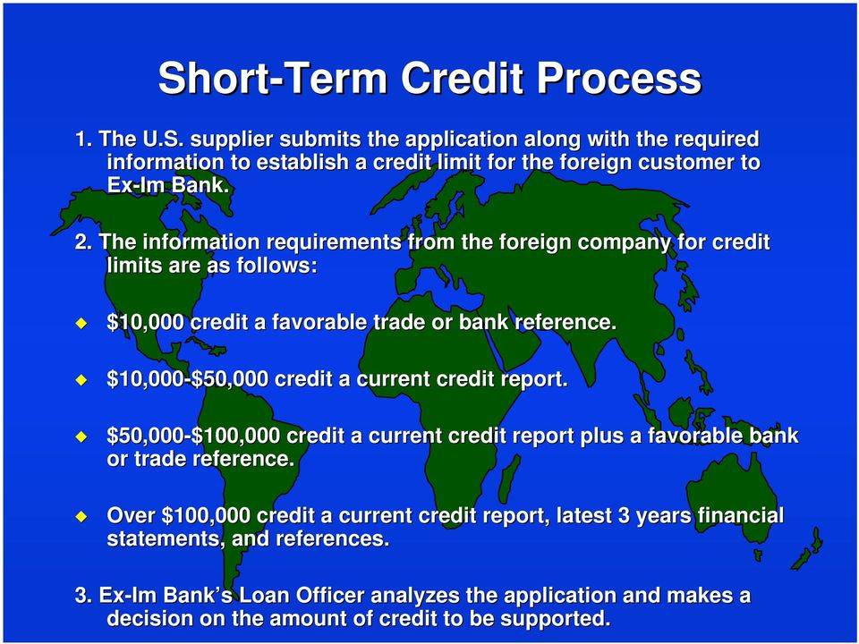 $10,000-$50,000 $50,000 credit a current credit report. $50,000-$100,000 $100,000 credit a current credit report plus a favorable bank or trade reference.