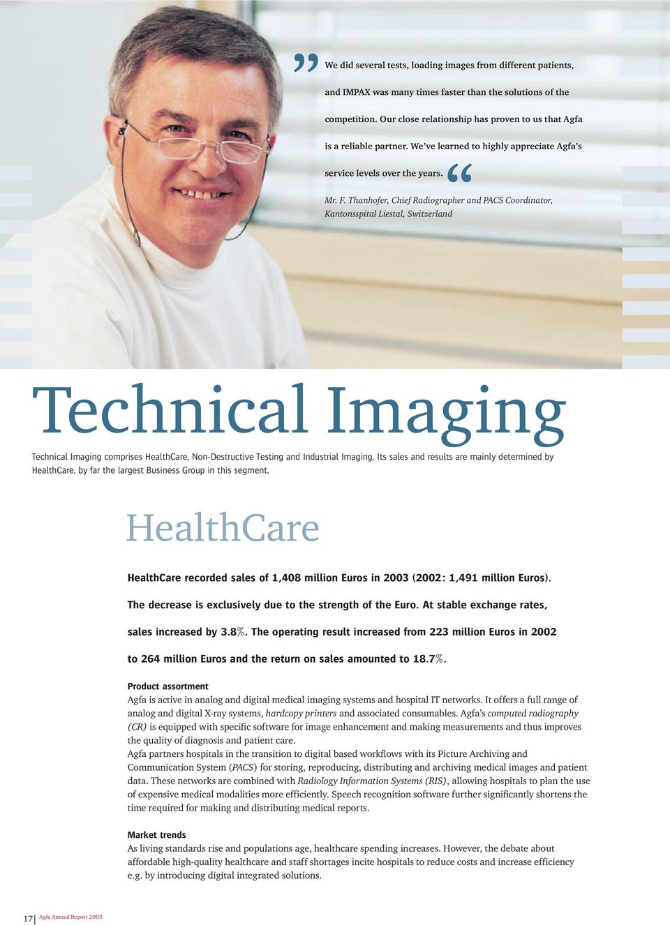 Thanhofer, Chief Radiographer and PACS Coordinator, Kantonsspital Liestal, Switzerland Technical Imaging Technical Imaging comprises HealthCare, Non-Destructive Testing and Industrial Imaging.